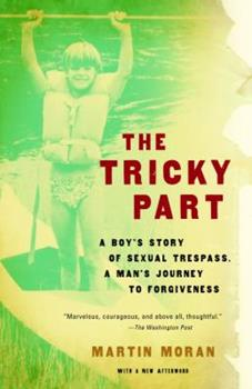 Paperback The Tricky Part : A Boy's Story of Sexual Trespass, a Man's Journey to Forgiveness Book