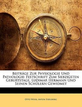 Paperback Beitrage Zur Physiologie Und Pathologie. Festschrift Zum Siebzigsten Geburtstage, Ludimar Hermann Und Seinen Schulern Gewidmet. Book