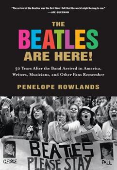 Paperback The Beatles Are Here!: 50 Years After the Band Arrived in America, Writers, Musicians & Other Fans Remember Book