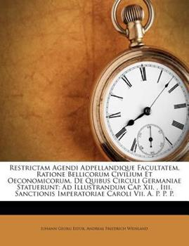 Paperback Restrictam Agendi Adpellandique Facultatem, Ratione Bellicorum Civilium et Oeconomicorum, de Quibus Circuli Germaniae Statuerunt : Ad Illustrandum Cap Book
