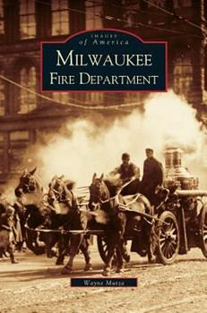 Milwaukee Fire Department - Book  of the Images of America: Milwaukee, Wisconsin
