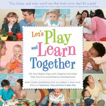 Let's Play and Learn Together: Playful Parenting Games and Activities for Nurturing Your Baby's Skills 1592334954 Book Cover