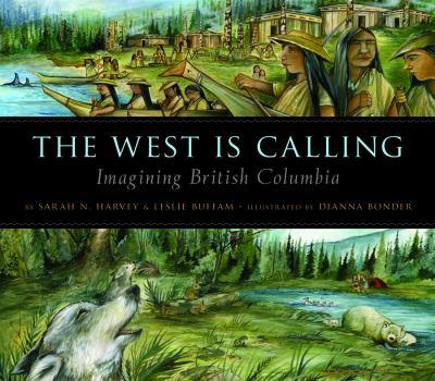 The West Is Calling: Imagining British Columbia 1551439360 Book Cover