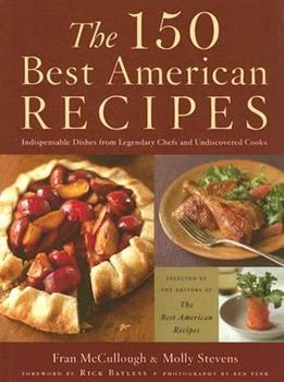 The 150 Best American Recipes: Indispensable Dishes from Legendary Chefs and Undiscovered Cooks (Best American (TM)) 0618718656 Book Cover