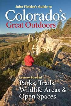 John Fielder's Guide to Colorado's Great Outdoors: Lottery-Funded Parks, Trails, Wildlife Areas & Open Spaces 0986000434 Book Cover