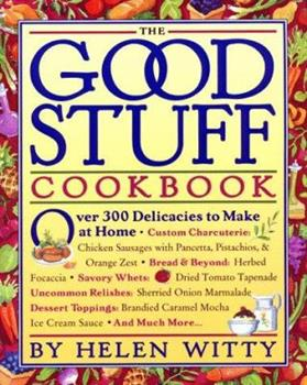 The Good Stuff Cookbook: Over 300 Delicacies to Make at Home 0761102876 Book Cover