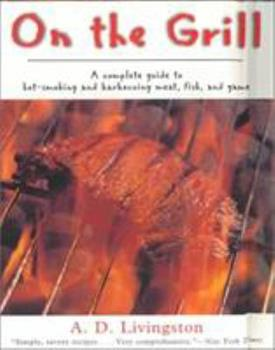 Paperback On the Grill: A Complete Guide to Hot-Smoking and Barbecuing Meat, Fish, and Game Book