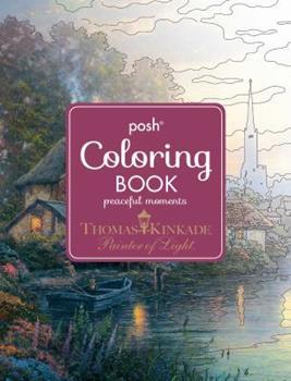 Paperback Posh Adult Coloring Book: Thomas Kinkade Peaceful Moments (Posh Coloring Books) Book