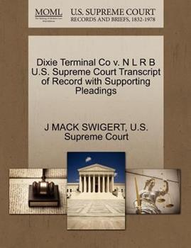 Paperback Dixie Terminal Co V. N l R B U. S. Supreme Court Transcript of Record with Supporting Pleadings Book