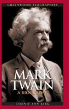 Mark Twain: A Biography - Book  of the Greenwood Biographies