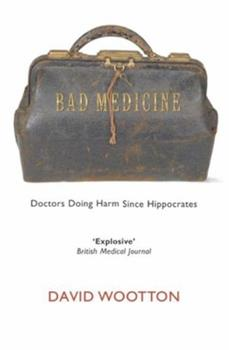 Bad Medicine: Doctors Doing Harm Since Hippocrates 0192803557 Book Cover