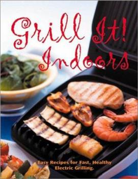 Grill It! Indoors: Easy Recipes For Fast, Healthy Electric Grilling 0762414901 Book Cover