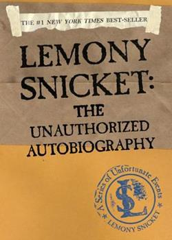 Lemony Snicket: The Unauthorized Autobiography - Book  of the A Series of Unfortunate Events