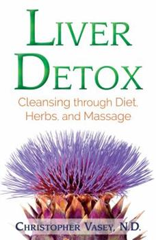 Liver Detox: Cleansing through Diet, Herbs, and Massage 1620556995 Book Cover