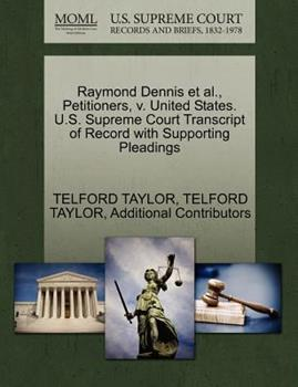 Paperback Raymond Dennis et Al. , Petitioners, V. United States. U. S. Supreme Court Transcript of Record with Supporting Pleadings Book