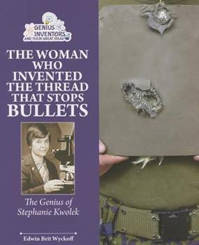 Stopping Bullets With a Thread: Stephanie Kwolek and Her Incredible Invention 076602850X Book Cover