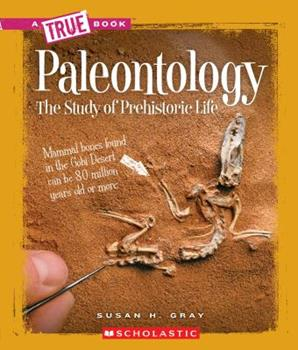 Paleontology: The Study of Prehistoric Life - Book  of the A True Book