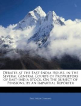 Paperback Debates at the East-India House, in the Several General Courts of Proprietors of East-India Stock, on the Subject of Pensions, by an Impartial Reporte Book