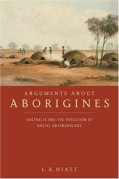 Paperback Arguments about Aborigines: Australia and the Evolution of Social Anthropology Book