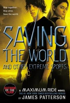 Saving The World and Other Extreme Sports - Book #3 of the Maximum Ride