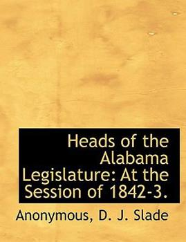 Paperback Heads of the Alabama Legislature: At the Session of 1842-3. Book