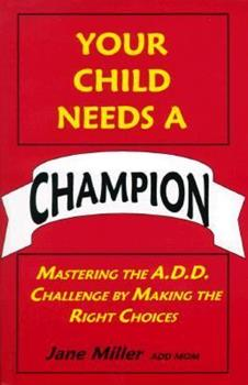 Your Child Needs a Champion: Mastering the A.D.D. Challenge by Making the Right Choices 0965819000 Book Cover