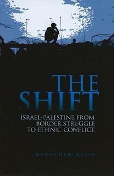 The Shift: Israel-Palestine from Border Struggle to Ethnic Conflict (Columbia/Hurst) - Klein, Menachem