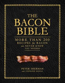 The Bacon Bible: More than 200 recipes for bacon you never knew you needed 141973461X Book Cover