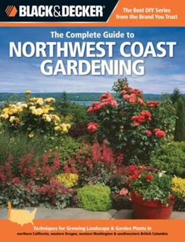 Paperback Black & Decker the Complete Guide to Northwest Coast Gardening: Techniques for Growing Landscape & Garden Plants in Northern California, Western Orego Book