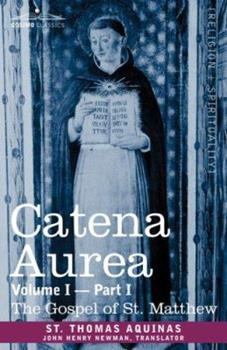 Gospel of St. Matthew: Catena Aurea: Commentary on the Four Gospels, Collected Out of the Works of the Fathers 1.1 - Book #1 of the Catena Aurea