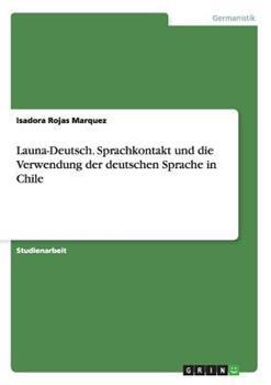 Paperback Launa-Deutsch. Sprachkontakt und Die Verwendung der Deutschen Sprache in Chile [German] Book