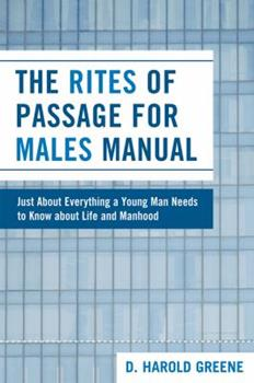 The Rites of Passage for Males Manual: Just About Everything a Young Man Needs to Know About Life and Manhood 0761839429 Book Cover