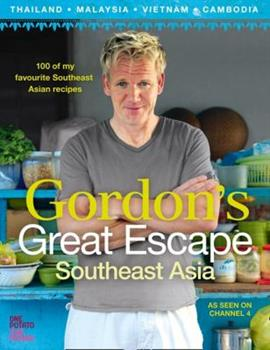 Gordon's Great Escape Southeast Asia: 100 of my favourite Southeast Asian recipes 0007267045 Book Cover