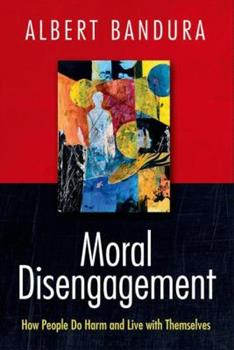 Moral Disengagement: How People Do Harm and Live with Themselves 1464160058 Book Cover
