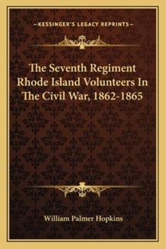 Paperback The Seventh Regiment Rhode Island Volunteers in the Civil War, 1862-1865 Book