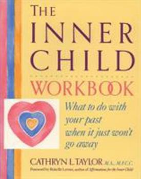 Paperback The Inner Child Workbook : What to Do with Your Past When It Just Won't Go Away Book