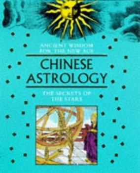 Hardcover Ancient Wisdom For The New Age: Chinese Astrology: The Secrets Of The Stars Book