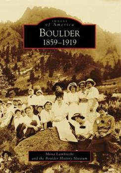 Boulder: 1859-1919 - Book  of the Images of America: Colorado