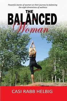 Paperback The Balanced Woman: Powerful stories of women on their journey to balancing the eight dimensions of wellness Book