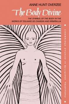 Paperback The Body Divine: The Symbol of the Body in the Works of Teilhard de Chardin and Ramanuja Book
