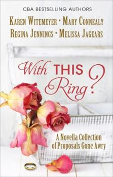 With This Ring?: A Novella Collection of Proposals Gone Awry - Book #1.5 of the A Worthy Pursuit