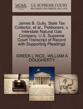Paperback James B. Gully, State Tax Collector, et Al. , Petitioners, V. Interstate Natural Gas Company. U. S. Supreme Court Transcript of Record with Supporting P Book