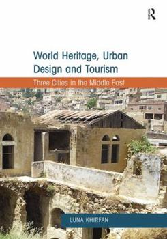 Paperback World Heritage, Urban Design and Tourism: Three Cities in the Middle East Book