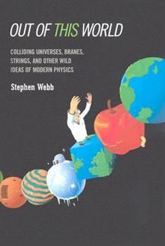 Hardcover Out of This World: Colliding Universes, Branes, Strings, and Other Wild Ideas of Modern Physics Book