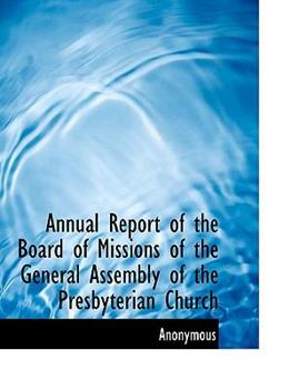 Paperback Annual Report of the Board of Missions of the General Assembly of the Presbyterian Church Book