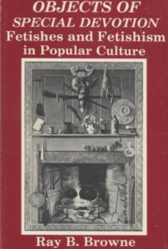 Objects of Special Devotion: Fetishes and Fetishism in Popular Culture 0879721928 Book Cover
