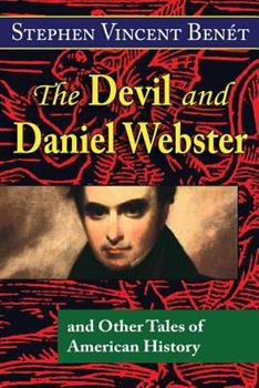 The Devil and Daniel Webster, and Other Tales of American History 069231542X Book Cover