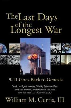Paperback The Last Days of the Longest War: 9-11 Goes Back to Genesis Book
