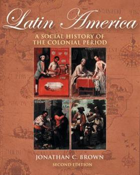 Latin America: A Social History of the Colonial Period (with InfoTrac) 0534642330 Book Cover