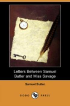 Letters Between Samuel Butler and Miss E.M.A. Savage 1871-1885 1409908682 Book Cover